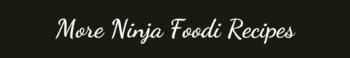 More Ninja Foodi Recipes